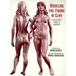 Sculpture House Book: Modeling the Figure in Clay by Bruno Lucchesi & Margit Malmstrom