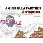 Guerilla Painter A Guerrilla Painter's Notebook™ Volume I