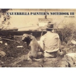 Guerilla Painter A Guerrilla Painter's Notebook™ Volume III
